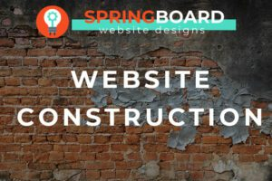 Springboard Website Designs in Meridian Idaho's logo with brick wall background and Website Construction written as a title
